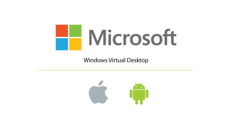 Microsoft ประกาศ เปิดใช้งาน Windows Virtual Desktop พร้อมกันทั่วโลก ผ่านระบบ Android, iOS Mac